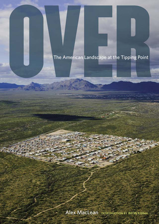 Over: the american landscape at the tipping point by Alex S. Maclean