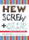 Hew, Screw, and Glue: How Stuff Is Made