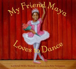 My Friend Maya Loves to Dance by Cheryl Willis Hudson