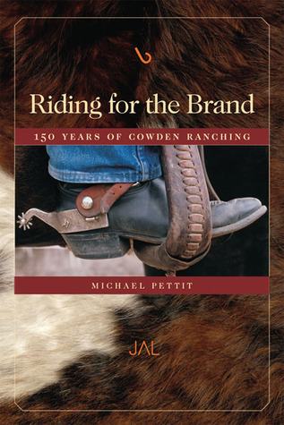Riding for the Brand: 150 Years of Cowden Ranching: Being an Account of the Adventures and Growth in Texas and New Mexico of the Cowden Land & Cttle Company