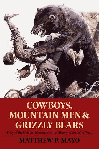 Cowboys, Mountain Men & Grizzly Bears by Matthew P. Mayo