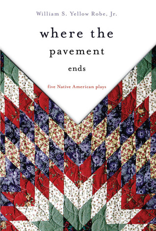 Where the Pavement Ends: Five Native American Plays