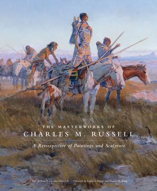 The Masterworks of Charles M. Russell: A Retrospective of Paintings and Sculpture