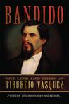 Bandido: The Life and Times of Tiburcio Vasquez