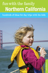 Fun with the Family Northern California, 8th: Hundreds of Ideas for Day Trips with the Kids