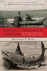 Bootleggers, Lobstermen & Lumberjacks: Fifty of the Grittiest Moments in the History of Hardscrabble New England