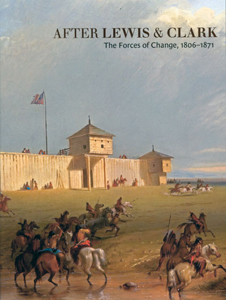 After Lewis and Clark: The Forces of Change, 1806–1871