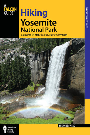 Hiking Yosemite National Park, 3rd: A Guide to 59 of the Park's Greatest Hiking Adventures por Suzanne Swedo 978-0762761098 PDF ePub