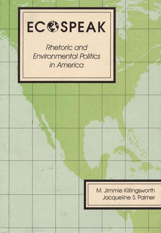 Ecospeak: Rhetoric and Environmental Politics in America