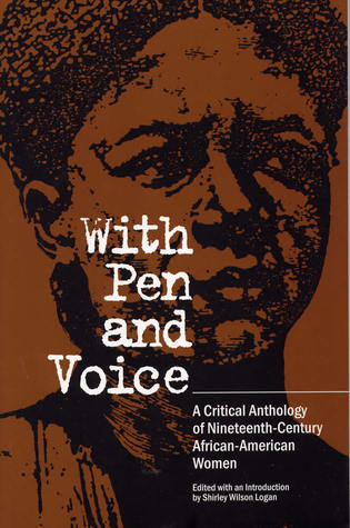 With Pen and Voice: A Critical Anthology of Nineteenth-Century African-American Women