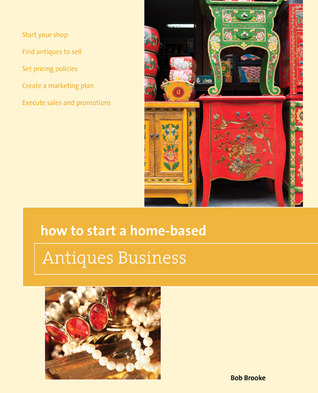 How to Start a Home-based Antiques Business, 5th