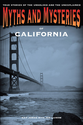 Myths and Mysteries of California by Ray Jones