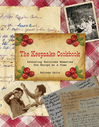 The Keepsake Cookbook: Gathering Delicious Memories One Recipe at a Time