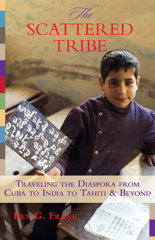 The Scattered Tribe: Traveling the Diaspora from Cuba to India to Tahiti & Beyond