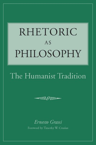 Rhetoric as philosophy: the humanist tradition by Ernesto Grassi