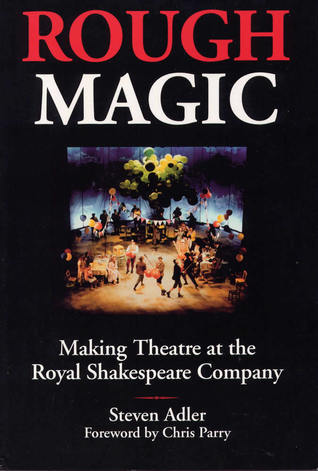 Rough Magic: Making Theatre at the Royal Shakespeare Company