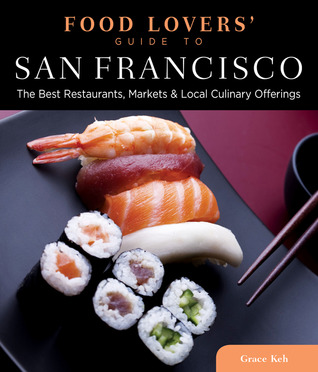 Food Lovers' Guide to San Francisco: Best Local Specialties, Markets, Recipes, Restaurants, Events & More