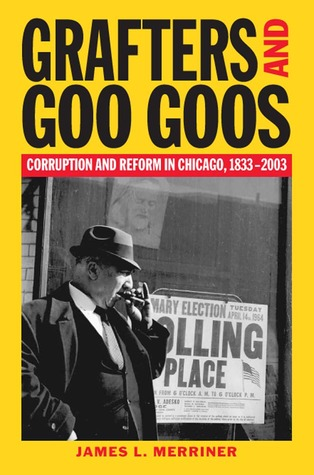 Grafters and Goo Goos: Corruption and Reform in Chicago