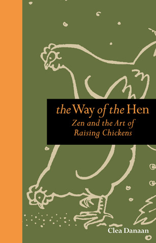 The Way of the Hen: Zen and the Art of Raising Chickens