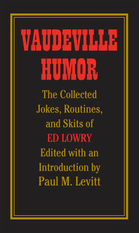 vaudeville-humor-the-collected-jokes-routines-and-skits-of-ed-lowry