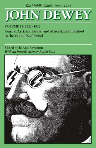 The Middle Works of John Dewey, Volume 13, 1899 - 1924: 1921-1922, Essays on Philosophy, Education, and the Orient (Collected Works of John Dewey)