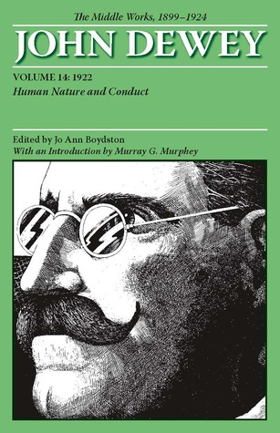 The Middle Works of John Dewey, Vol 14, 1899-1924: Human Nature and Conduct, 1922