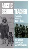 Arctic Schoolteacher: Kulukak, Alaska, 1931–1933