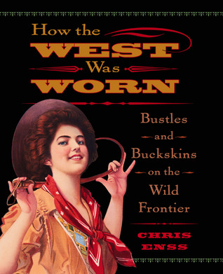 How the West Was Worn: Bustles and Buckskins on the Wild Frontier