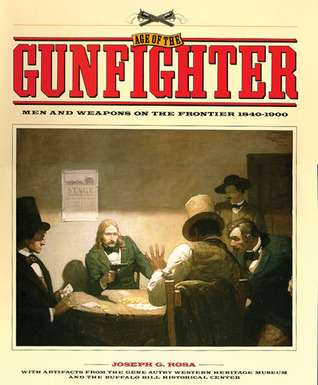 Age of the Gunfighter by Joseph G. Rosa
