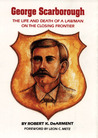 George Scarborough: The Life and Death of a Lawman on the Closing Frontier
