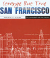 Strange But True: San Francisco: Tales of the City by the Bay