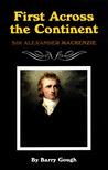 First Across the Continent: Sir Alexander Mackenzie