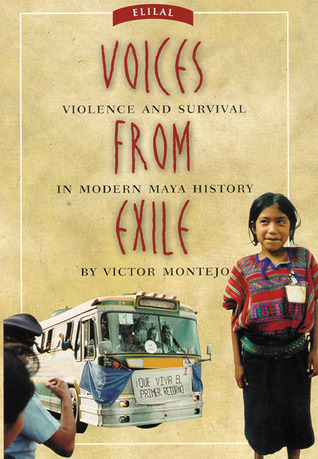 Voices from Exile: Violence and Survival in Modern Maya History