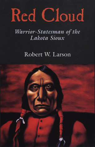 Red Cloud: Warrior-Statesman of the Lakota Sioux