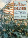 The United States Infantry: An Illustrated History, 1775–1918