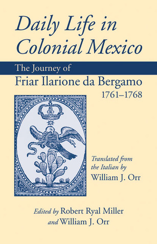 Daily Life in Colonial Mexico: The Journey of Friar Ilarione da Bergamo, 1761-1768 Descarga gratuita ebook txt