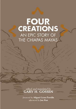 Four Creations: An Epic Story of the Chiapas Mayas