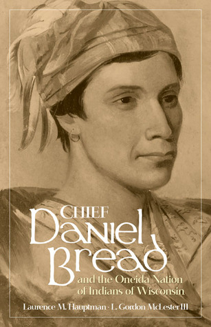 Chief Daniel Bread and the Oneida Nation of Indians of Wisconsin