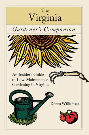 The Virginia Gardener's Companion: An Insider's Guide to Low-Maintenance Gardening in Virginia