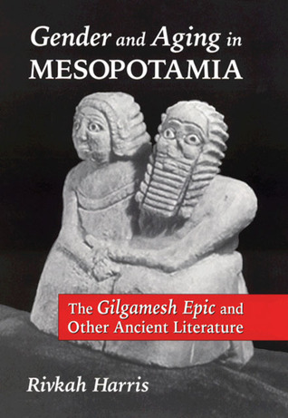 Gender and Aging in Mesopotamia: The Gilgamesh Epic and Other Ancient Literature 978-0806135397 por Rivkah Harris PDF DJVU