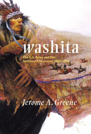 Ebook Washita: The U.S. Army and the Southern Cheyennes, 1867–1869 by Jerome A. Greene TXT!