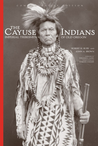 The Cayuse Indians by Robert H. Ruby
