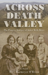 Across Death Valley: The Pioneer Journey of Juliet Wells Brier