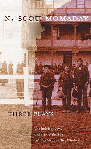 Three Plays: The Indolent Boys, Children of the Sun, and The Moon in Two Windows