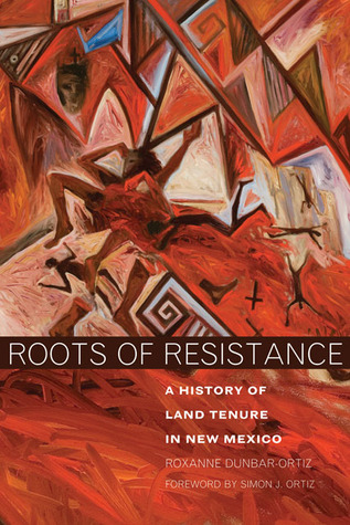 Roots of resistance: a history of land tenure in new mexico par Roxanne Dunbar-Ortiz