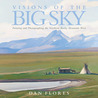 Visions of the Big Sky: Painting and Photographing the Northern Rocky Mountain West