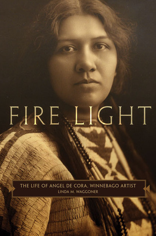 Fire Light: The Life of Angel De Cora, Winnebago Artist