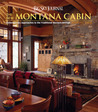 Big Sky Journal: The New Montana Cabin: Contemporary Approaches to the Traditional Western Retreat