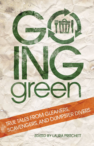 Ebook Going Green: True Tales from Gleaners, Scavengers, and Dumpster Divers by Laura Pritchett DOC!