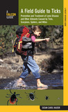 A Field Guide to Ticks: Prevention and Treatment of Lyme Disease and Other Ailments Caused by Ticks, Scorpions, Spiders, and Mites